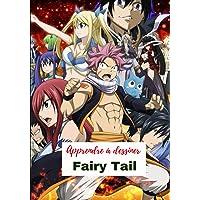 Apprendre à dessiner Fairy Tail: Livre de dessin avec vos personnages préférés / Pour les enfants et les adultes