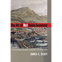 The Art of Not Being Governed: An Anarchist History of Upland Southeast Asia (Yale Agrarian Studies Series) (English…