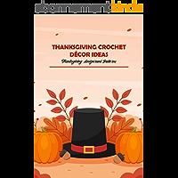 Thanksgiving Crochet Décor Ideas: Thanksgiving Amigurumi Patterns: Crochet Thanksgiving Décor (English Edition)