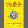Patente Nautica entro le 12 miglia - Testo tecnico-didattico: per la preparazione ai quiz d'esame