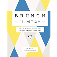 Brunch the Sunday Way: Over 70 delicious recipes from London's legendary Sunday Cafe (English Edition)