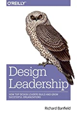 Design Leadership: How Top Design Leaders Build and Grow Successful Organizations Paperback
