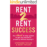 Rent 2 Rent Success: Our ethical 6-step system to get you started in property without buying it