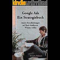 Google Ads - Ein Strategiebuch: Smarte Entscheidungen auf Basis fundierten Wissens treffen (German Edition)