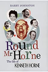 Round Mr Horne: The Life of Kenneth Horne Kindle Edition