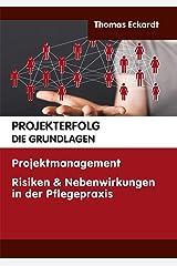 PROJEKTERFOLG DIE GRUNDLAGEN: Projektmanagement Risiken & Nebenwirkungen in der Plegepraxis Kindle Ausgabe