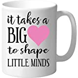 Teacher Gifts It Takes A Big Heart To Shape Little Minds Coffee Mug 11oz Mothers Day Gift Appreciation Tea Cup
