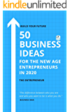 50 Business Ideas for the New Age Entrepreneurs in 2020: Build your Future (Successful ideas, Entrepreneurship, Startups)