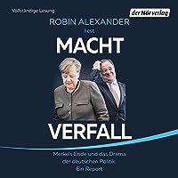 Machtverfall: Merkels Ende und das Drama der deutschen Politik. Ein Report
