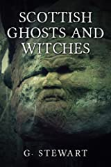 Scottish Ghosts and Witches: Real Ghost Stories and Legends (The Haunted Explorer Series) Kindle Edition