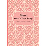 Mum, What's Your Story?: A Mother's Give and Get Back Book.