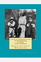 A Series of Unfortunate Events The Bad Beginning by Snicket Student Workbook: Quick Student Workbook (Quick Student Workbooks) Paperback