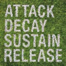 Attack, Decay, Sustain, Release [Limited Edition]