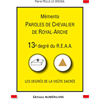Mémento 13e degré du R.E.A.A.: Paroles de Chevalier de Royal-Arche (MEMENTO REAA)