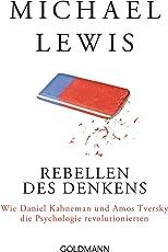 Rebellen des Denkens: Wie Daniel Kahneman und Amos Tversky die Psychologie revolutionierten