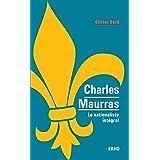 Charles Maurras - Le nationaliste intégral: Le nationaliste intégral