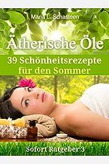 Ätherische Öle - 39 Schönheitsrezepte für den Sommer (Sofort Ratgeber 3) Kindle Ausgabe