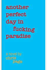 Another Perfect Day in Fucking Paradise Kindle Edition