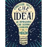 Che idea! Le invenzioni che hanno cambiato il mondo