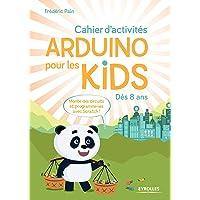 Cahier d'activités Arduino pour les kids: Dès 8 ans