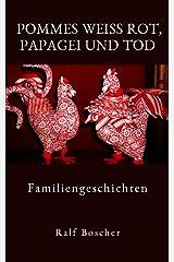 Pommes weiß rot, Papagei und Tod: Familiengeschichten Kindle Ausgabe