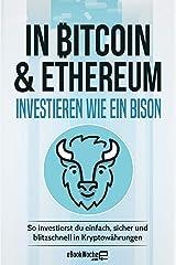 In Bitcoin & Ethereum investieren wie ein BISON: So investierst du einfach, sicher und blitzschnell in Kryptowährungen Kindle Ausgabe