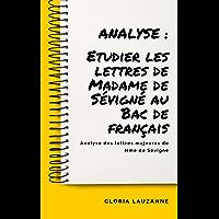 Analyse : Etudier les lettres de Madame de Sévigné au Bac de français: Analyse des lettres majeures de Mme de Sévigné