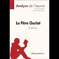 Le Père Goriot d'Honoré de Balzac (Analyse de l'oeuvre): Comprendre la littérature avec lePetitLittéraire.fr (Fiche de…