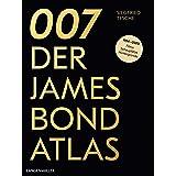 007. Der James Bond Atlas: 1954-2020: Filme, Schauplätze und Hintergründe