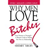 Why Men Love Bitches: From Doormat to Dreamgirl - A Womans Guide to Holding Her Own in a Relationsh