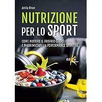 Nutrizione per lo sport. Come nutrire il proprio corpo e massimizzare la performance sportiva