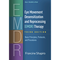 Eye Movement Desensitization and Reprocessing (EMDR) Therapy, Third Edition: Basic Principles, Protocols, and Procedures…