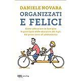 Organizzati e felici: Come affrontare in famiglia le principali sfide educative dei figli, dai primi anni all'adolescenza