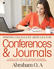 Writing Excellent Articles for Conferences & Journals: A Useful Tool for Post-Graduate Students, Professional Practitioners and Researchers