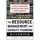 The Resource Management and Capacity Planning Handbook: A Guide to Maximizing the Value of Your Limited People Resources…