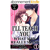 I'll teach you what men really want Vol.1 (TL Manga): Cohabitation rules etched into my body (English Edition)