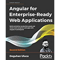 Angular 8 for Enterprise-Ready Web Applications -: Build and deliver production-grade and evergreen Angular apps at cloud-scale