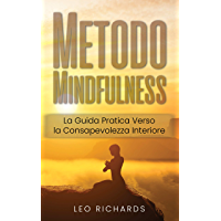 METODO MINDFULNESS: La Guida Pratica Verso la Consapevolezza Interiore.