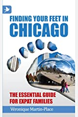 Finding Your Feet in Chicago – The Essential Guide for Expat Families (English Edition) Format Kindle