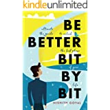 Be Better Bit-By-Bit: The ultimate guide to unlock the best phase of your life