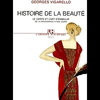 Histoire de la beauté. Le corps et l'art d'embellir de la Renaissance à nos jours (Histoire de la France politique)