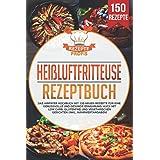 Heißluftfritteuse Rezeptbuch: Das Airfryer Kochbuch mit 150 neuen Rezepte für eine genussvolle und gesunde Ernährung. Auch mi