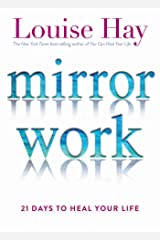 Mirror Work: 21 Days to Heal Your Life Kindle Edition