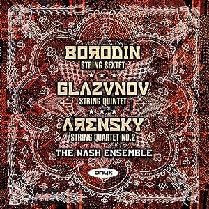 Glazunov: String Quintet in A, Borodin: String Sextet in D minor, Arensky: String Quartet No. 2
