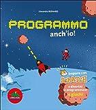 Programmo anch'io. Impara con Scratch e divertiti a programmare 4 giochi. Ediz. illustrata