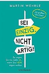 Sei einzig, nicht artig!: So sagen Sie nie mehr ja, wenn Sie nein sagen wollen - Kindle Ausgabe