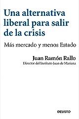 Una alternativa liberal para salir de la crisis: Más mercado y menos Estado Versión Kindle