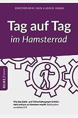 Tag auf Tag im Hamsterrad: Wie das Geld- und Wirtschaftssystem funktioniert und uns zu Hamstern macht: Geldsystem verstehen 2.0 Kindle Ausgabe