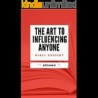 THE ART TO INFLUENCING ANYONE: Résumé en Français (French Edition)