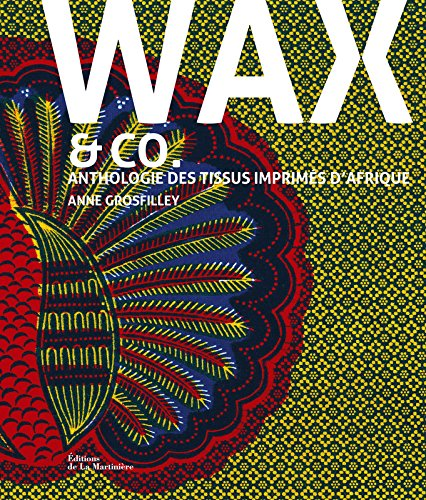 Wax and co... Anthologie des tissus imprims d'Afrique